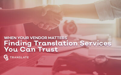 When Your Vendor Matters: Finding Translation Services You Can Trust
